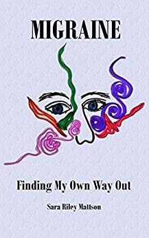 Migraine: Finding My Own Way Out by [Mattson, Sara Riley]