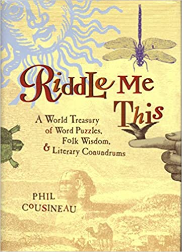 Riddle Me This A World Treasury Of Word Puzzles Folk Wisdom And