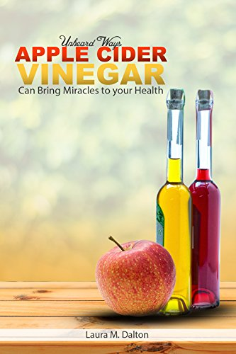 Apple Cider Vinegar: Uses and Benefits of Non GMO, Raw, Organic and Natural to Your Health and Body with Recipes and Remedies for a Health Miracle System: Weight Loss, Detox, Digestion, (List Of Uses For Apple Cider Vinegar)