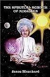 Spiritual Science of Miracles, Jason Blanchard, 0759661944