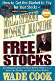 Wall Street Money Machine, Volume 5: Free Stocks: How to Get the Market to Pay for Your Stocks--FREE!