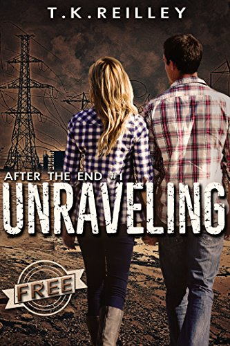 Unraveling (After The End Book 1) by [Reilley, T.K.]