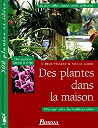 Des plantes dans la maison Pièce par pièce, les meilleurs choix par Didier Willery