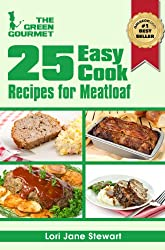 25 Easy Cook Recipes For Meatloaf : Quick & Simple Recipes with Ground Meat (and a veggie one too!) (The Green Gourmet Book 4) (English Edition)