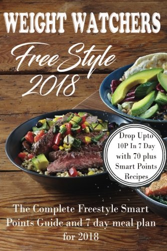 Weight Watchers Freestyle 2018: The Complete Smart Points Guide and 7 Day Meal Plan For 2018 cover