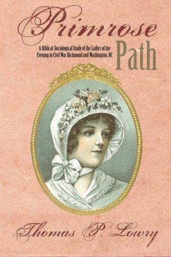 Primrose Path (Primrose Path: A Biblical-Sociological Study of the Ladies of the Evening in Civil War Richmond and Washington, DC)