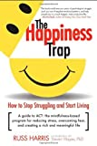 The Happiness Trap: How to Stop Struggling and Start Living: A Guide to ACT by Harris, Russ (2008) Paperback