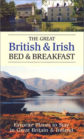 The Great British & Irish Bed & Breakfast: Favorite Places to Stay in Great Britain and Ireland...