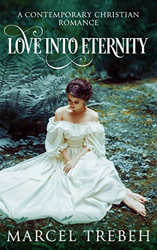 Love Into Eternity: A Contemporary Christian Romance Novel by [Trebeh, Marcel]