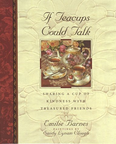 If Teacups Could Talk: Sharing a Cup of Kindness with Treasured Friends (Teatime Pleasures)