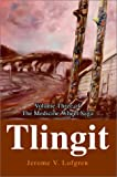 Tlingit:Volume Three of the Medicine Wheel Saga, Jerome V. Lofgren, 0595651496