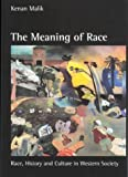 The Meaning of Race : Race, History, and Culture in Western Society, Malik, Kenan, 0814755526