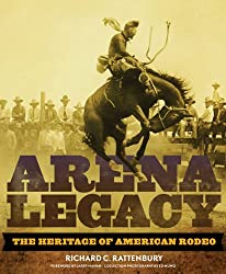 Arena Legacy: The Heritage of American Rodeo (Western Legacies)