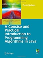A Concise and Practical Introduction to Programming Algorithms in Java Front Cover