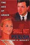 Shall Not Perish, Catherine A. Kelley, 0595183956