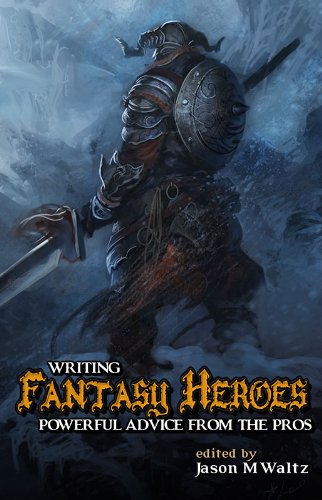 Writing Fantasy Heroes: Powerful Advice from the Pros (Rogue Blades - Blade Werner