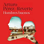 Hombres buenos [Good Men] | Arturo Pérez-Reverte