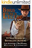 Western: Born to be a Legend: Western Short Stories Collection (13  New Stories by Bestselling Authors)