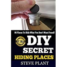 DIY: Secret Hiding Places: 90 Places To, Hide What You Don't Want Found! (SHTF Stockpile, SHTF Plan, Prepper's Guide, Prepper's Hacks, Self-Help Workbook, ... Hack Book, Hack It, How To Hide Anything)