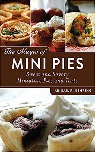The Magic Of Mini Pies Sweet And Savory Miniature Pies And Tarts