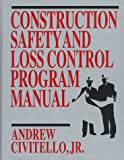 Construction Safety and Loss Control Program Manual, Civitello, Andrew, Jr., 0765601818