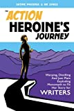 The Action Heroine's Journey: Warping, Distilling and Just Plain Exploding Monomyth to Fit Her Story For Writers.