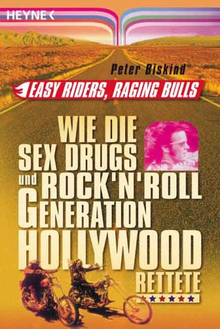 Easy Riders, Raging Bulls: Wie die Sex & Drugs & Rock'n'Roll Generation Hollywood rettete