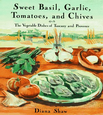- Sweet Basil, Garlic, Tomatoes and Chives: The Vegetable Dishes of Tuscany and Provence