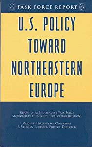 U.S. Policy Toward Northeastern Europe: Report of an Independent Task Force from Council on Foreign Relations Press