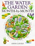 Water Garden Month by Month, Andi Clevelyd, 0715305751