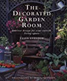 The Decorated Garden Room: Interior Design for Your Outside Living Space