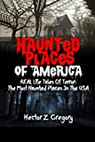 img - for Haunted Places Of America: REAL Life Tales Of Terror: The Most Haunted Places In The USA (Creepy Stories) book / textbook / text book