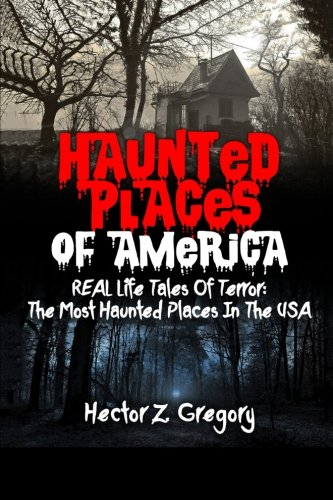 Haunted Places Of America: REAL Life Tales Of Terror: The Most Haunted Places In The USA (Creepy Stories)