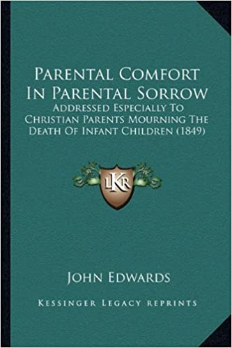 Book Parental Comfort in Parental Sorrow: Addressed Especially to Christian Parents Mourning the Death of Infant Children (1849)