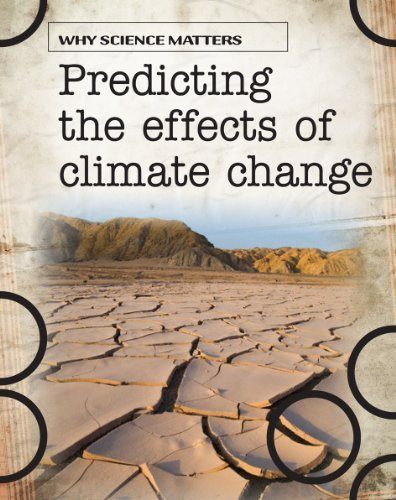 Predicting the Effects of Climate Change (Why Science Matters) by John Townsend (2008-11-07)