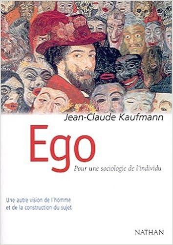 Téléchargement gratuit du livre électronique Ego. Pour une sociologie de l'individu by Jean-Claude Kaufmann PDF DJVU 2091911496