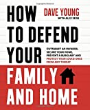 img - for How to Defend Your Family and Home: Outsmart an Invader, Secure Your Home, Prevent a Burglary and Protect Your Loved Ones from Any Threat book / textbook / text book