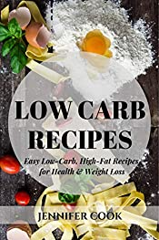 Low Carb Recipes: Easy Low-Carb, High-Fat Recipes for Health & Weight Loss