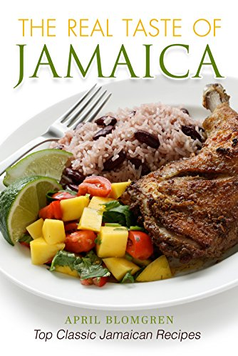 The Real Taste of Jamaica: Top Classic Jamaican Recipes by April Blomgren