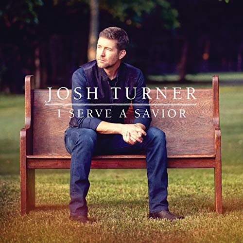 Josh Turner - I Serve a Savior 2018
