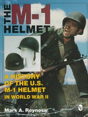 The M-1 Helmet: A History of the U.S. M-1 Helmet in World War II (Schiffer Military - Army Helmet Us History