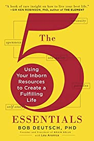The 5 Essentials: Using Your Inborn Resources to Create a Fulfilling Life (English Edition)