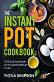 The Instant Pot Cookbook: 50 Quick & Easy Recipes for Your Electric Pressure Cooker