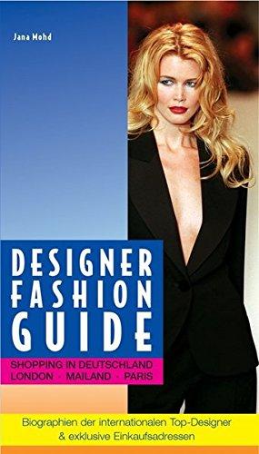 Designer Fashion Guide. Shopping in Deutschland, London, Mailand, Paris. Biographien der internationalen Top-Designer & exklusive Einkaufsadressen.