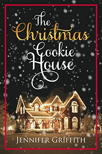 The Christmas Cookie House: A Sweet Holiday Romance (Christmas House Romances Book 1) by [Griffith, Jennifer]