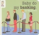Baby Do My Banking, , 1932416552