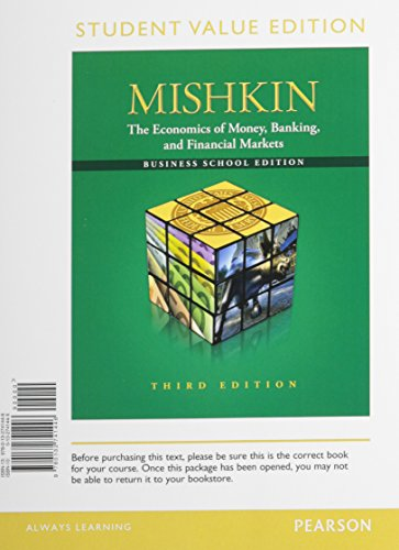 The Economics of Money, Banking and Financial Markets: The Business School, Student Value Edition (3rd Edition)