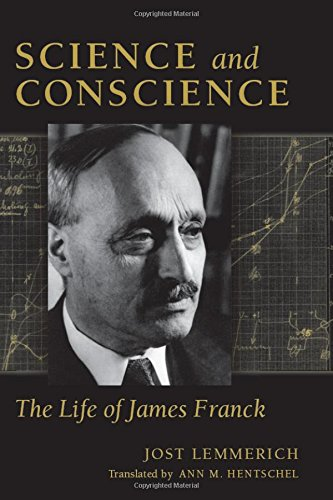 Science and Conscience: The Life of James Franck (Stanford Nuclear Age Series)