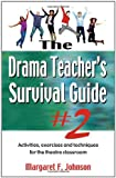 The Drama Teacher's Survival Guide 2, Margaret F. Johnson, 1566081823