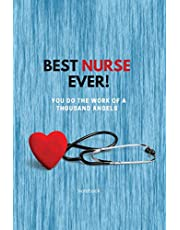 Best Nurse Ever Notebook: You Do The Work Of A Thousand Angels - Thank You